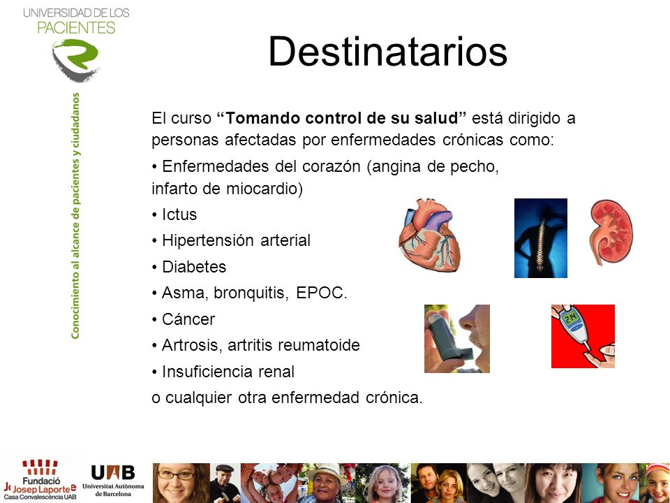 Destinatarios El curso Tomando control de su salud está dirigido a personas afectadas por enfermedades crónicas como: