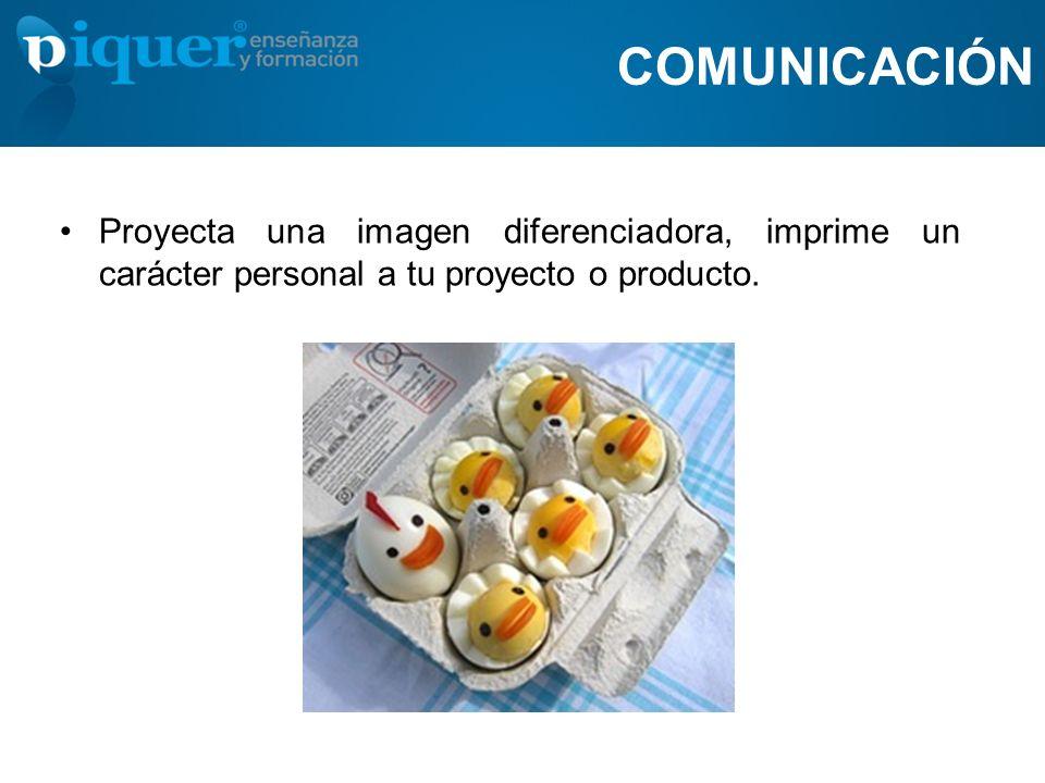 COMUNICACIÓN Proyecta una imagen diferenciadora, imprime un carácter personal a tu proyecto o producto.