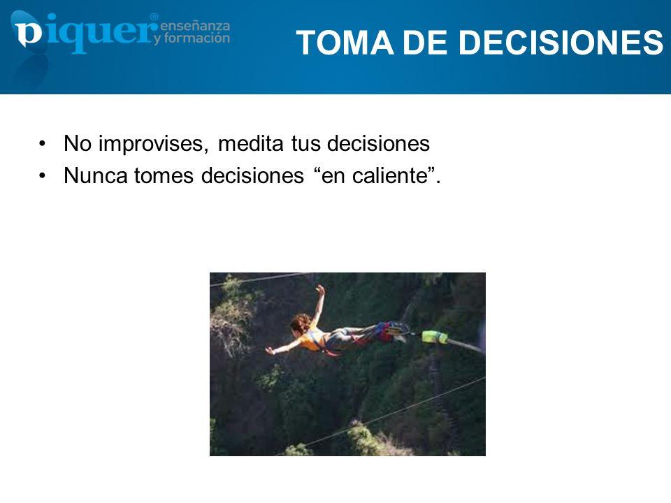 TOMA DE DECISIONES No improvises, medita tus decisiones