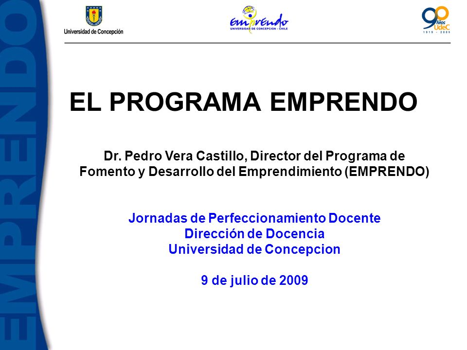 EL PROGRAMA EMPRENDO Dr. Pedro Vera Castillo, Director del Programa de