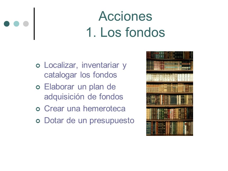 Acciones 1. Los fondos Localizar, inventariar y catalogar los fondos