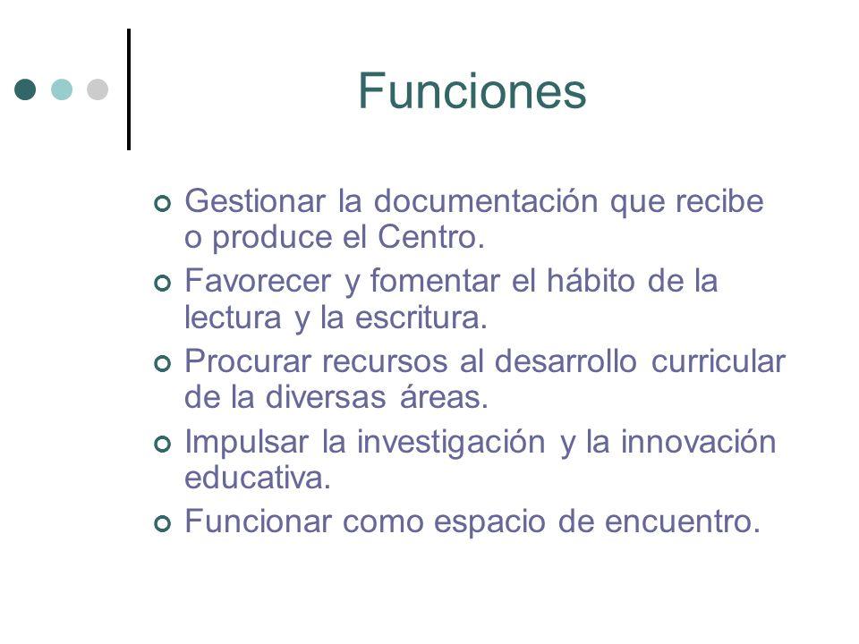 Funciones Gestionar la documentación que recibe o produce el Centro.