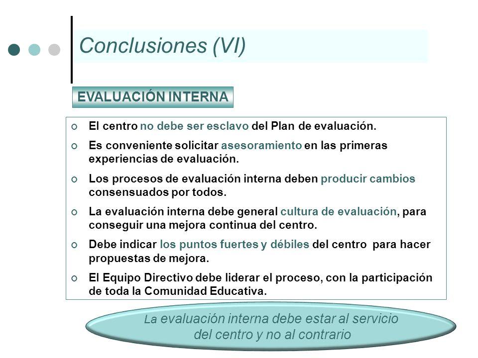 Conclusiones (VI) EVALUACIÓN INTERNA del centro y no al contrario