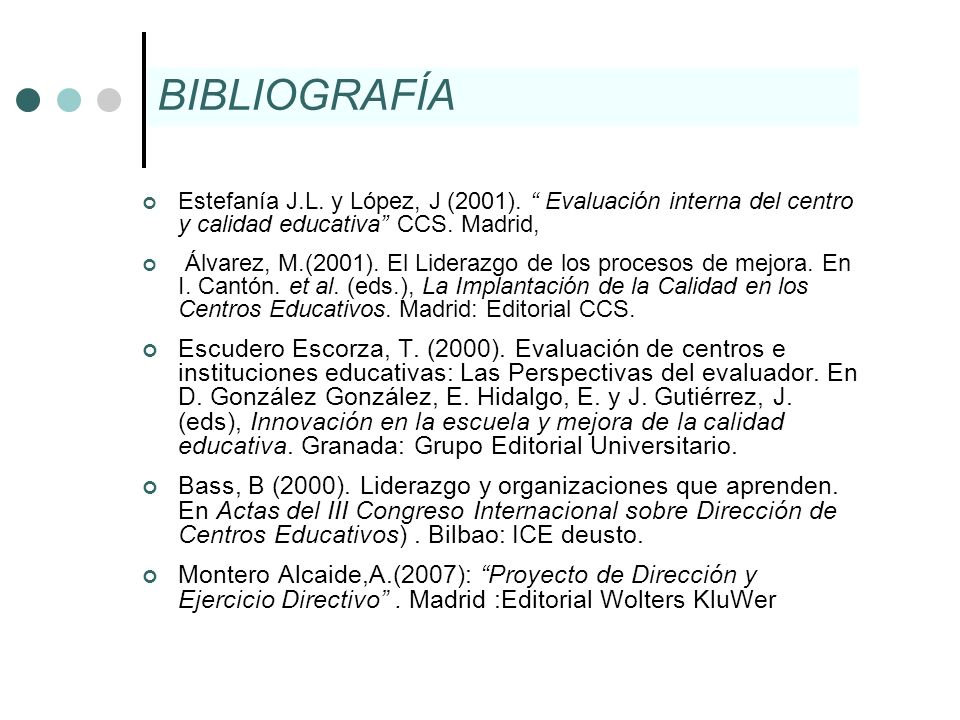 BIBLIOGRAFÍAEstefanía J.L. y López, J (2001). Evaluación interna del centro y calidad educativa CCS. Madrid,