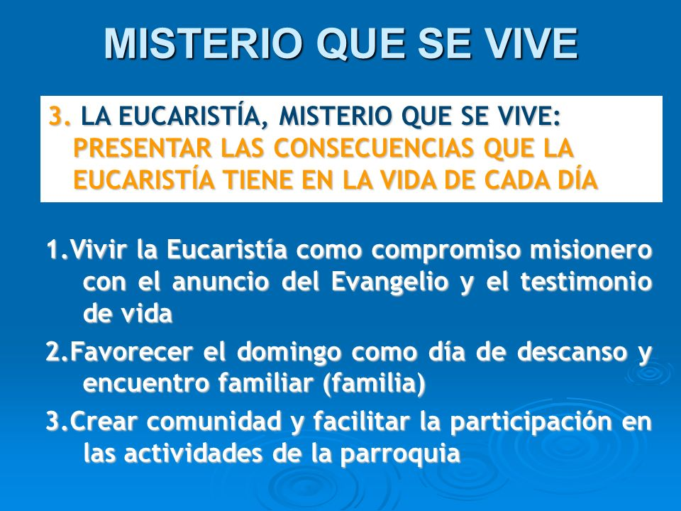 MISTERIO QUE SE VIVE3. LA EUCARISTÍA, MISTERIO QUE SE VIVE: PRESENTAR LAS CONSECUENCIAS QUE LA EUCARISTÍA TIENE EN LA VIDA DE CADA DÍA.