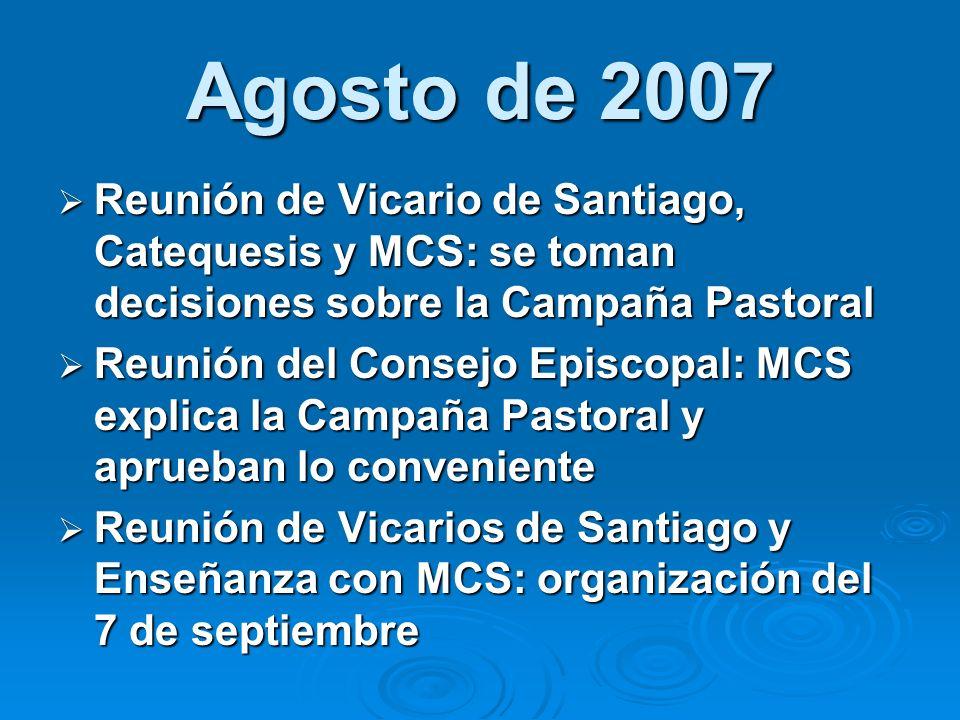 Agosto de 2007Reunión de Vicario de Santiago, Catequesis y MCS: se toman decisiones sobre la Campaña Pastoral.