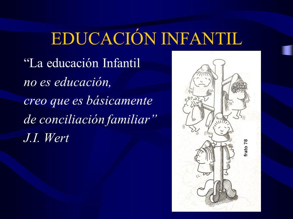 EDUCACIÓN INFANTIL La educación Infantil no es educación,