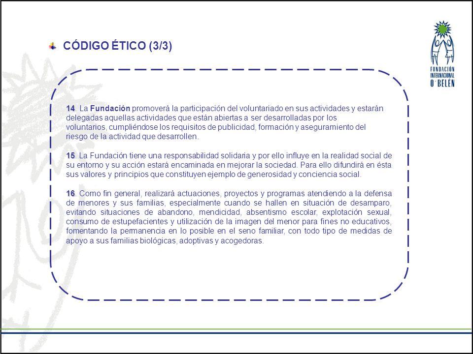 CÓDIGO ÉTICO (3/3) 14. La Fundación promoverá la participación del voluntariado en sus actividades y estarán.