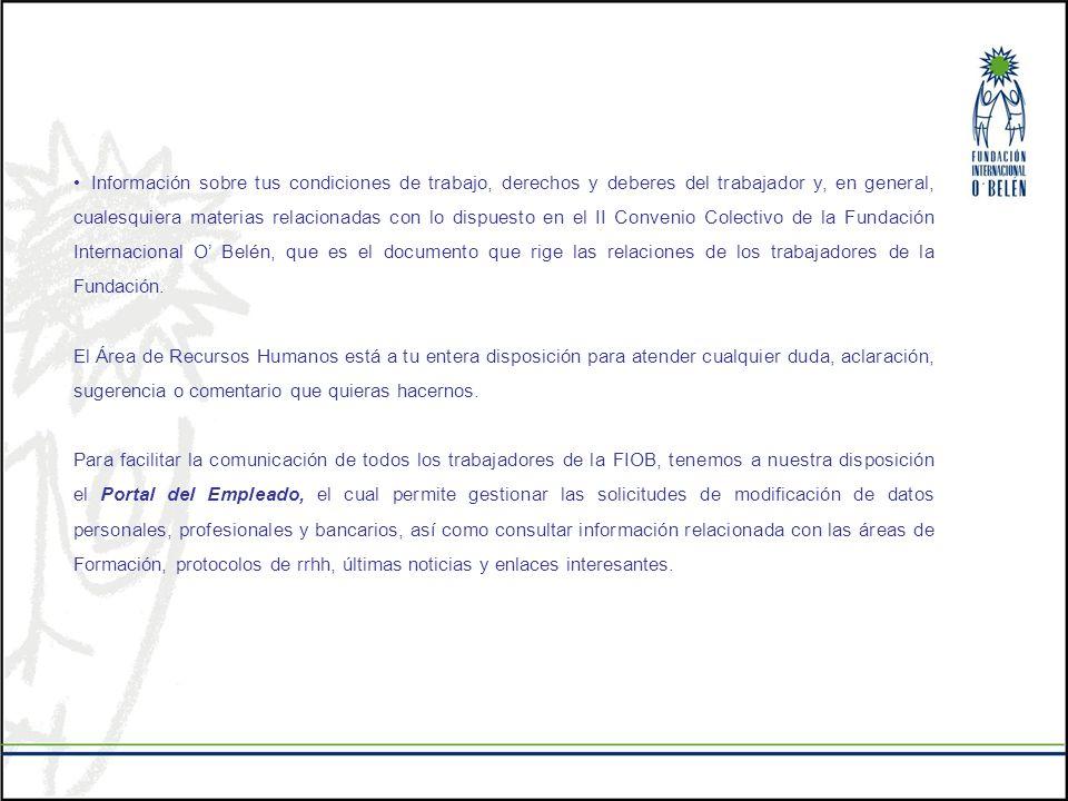 Información sobre tus condiciones de trabajo, derechos y deberes del trabajador y, en general, cualesquiera materias relacionadas con lo dispuesto en el II Convenio Colectivo de la Fundación Internacional O' Belén, que es el documento que rige las relaciones de los trabajadores de la Fundación.