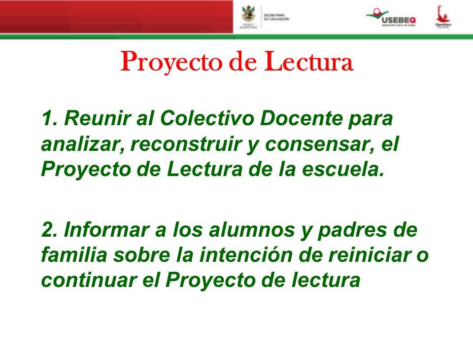Proyecto de Lectura 1. Reunir al Colectivo Docente para analizar, reconstruir y consensar, el Proyecto de Lectura de la escuela.