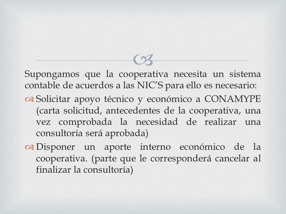 Supongamos que la cooperativa necesita un sistema contable de acuerdos a las NIC'S para ello es necesario: