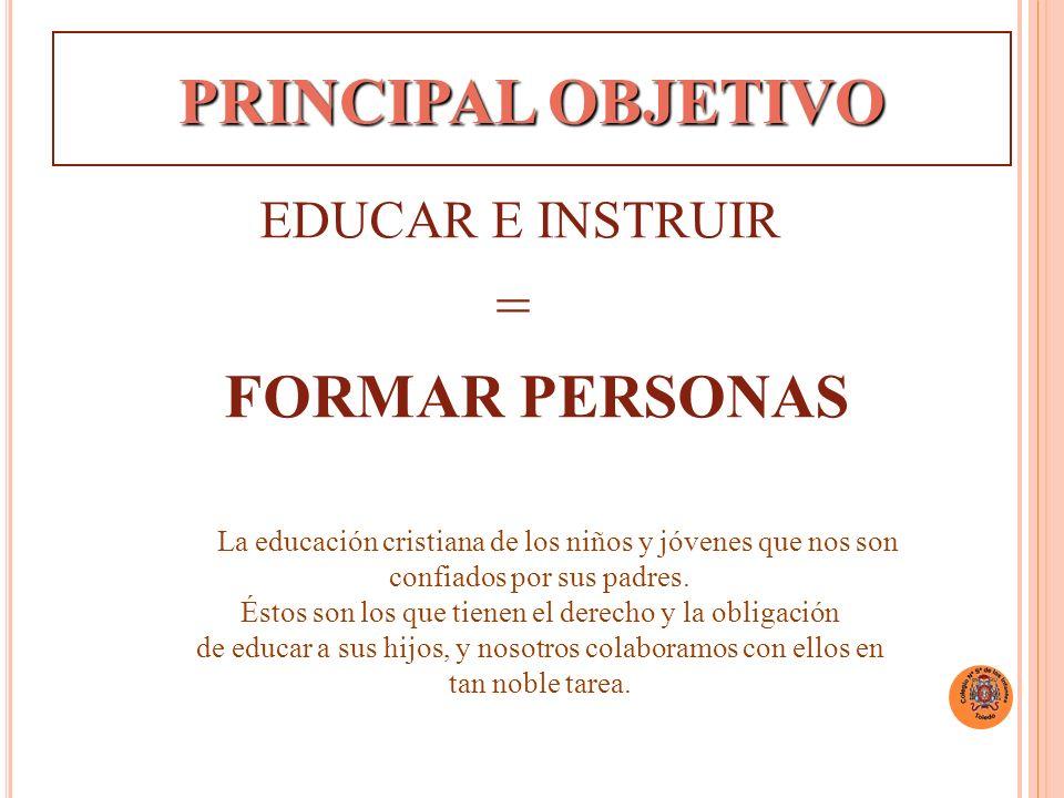 PRINCIPAL OBJETIVO = EDUCAR E INSTRUIR FORMAR PERSONAS