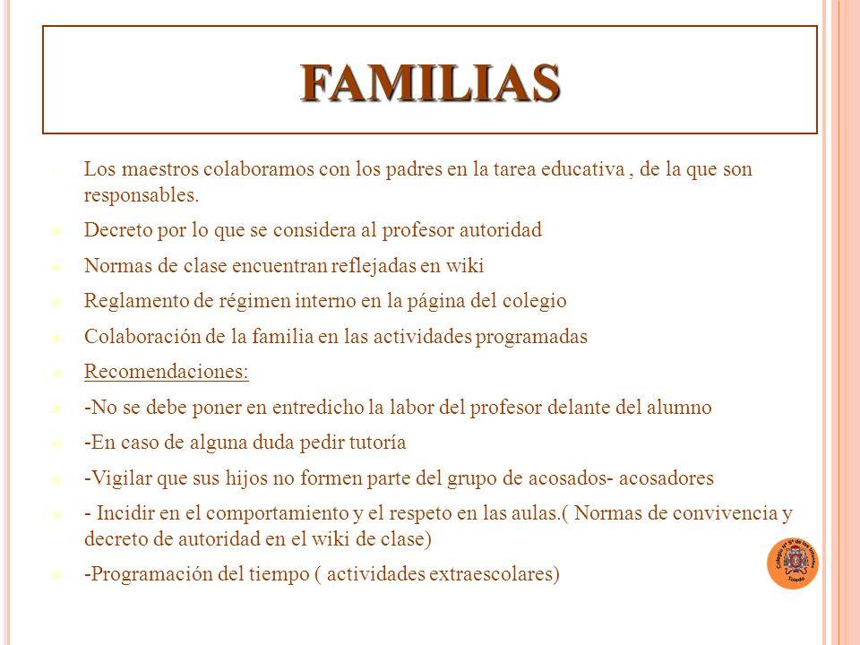 FAMILIAS Los maestros colaboramos con los padres en la tarea educativa , de la que son responsables.