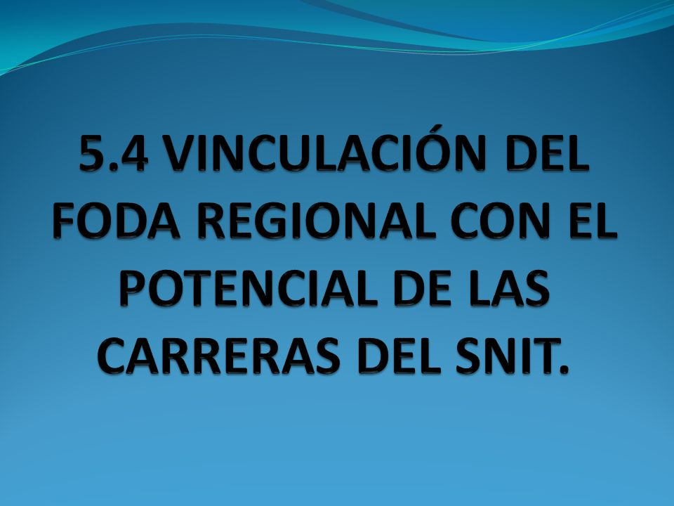 5.4 VINCULACIÓN DEL FODA REGIONAL CON EL POTENCIAL DE LAS CARRERAS DEL SNIT.