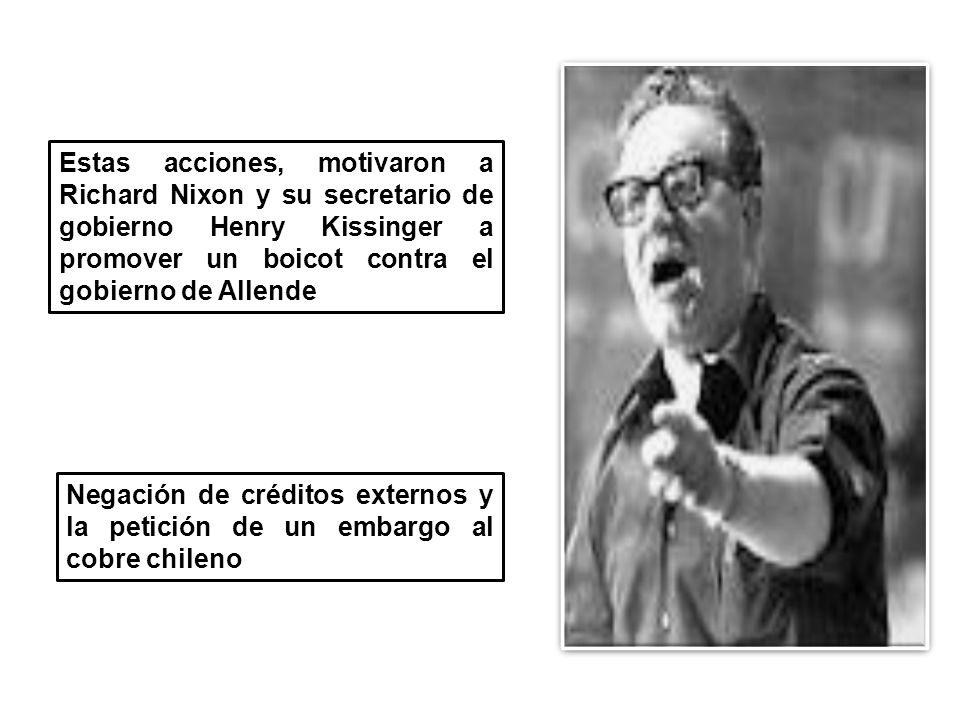 Estas acciones, motivaron a Richard Nixon y su secretario de gobierno Henry Kissinger a promover un boicot contra el gobierno de Allende