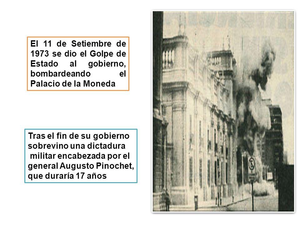 El 11 de Setiembre de 1973 se dio el Golpe de Estado al gobierno, bombardeando el Palacio de la Moneda