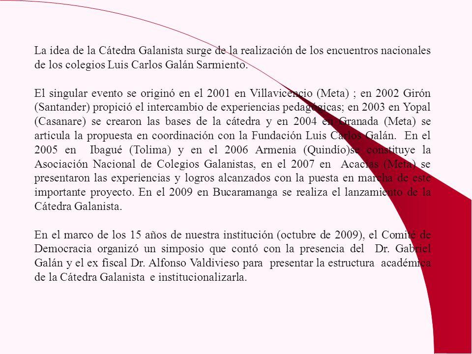 La idea de la Cátedra Galanista surge de la realización de los encuentros nacionales de los colegios Luis Carlos Galán Sarmiento.
