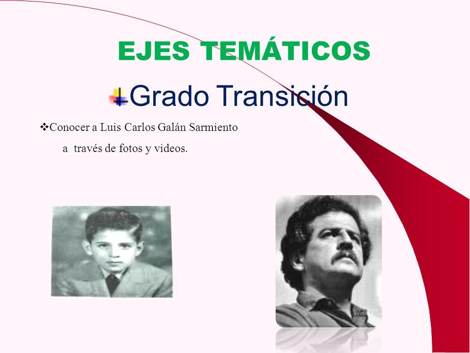 Grado Transición EJES TEMÁTICOS Conocer a Luis Carlos Galán Sarmiento