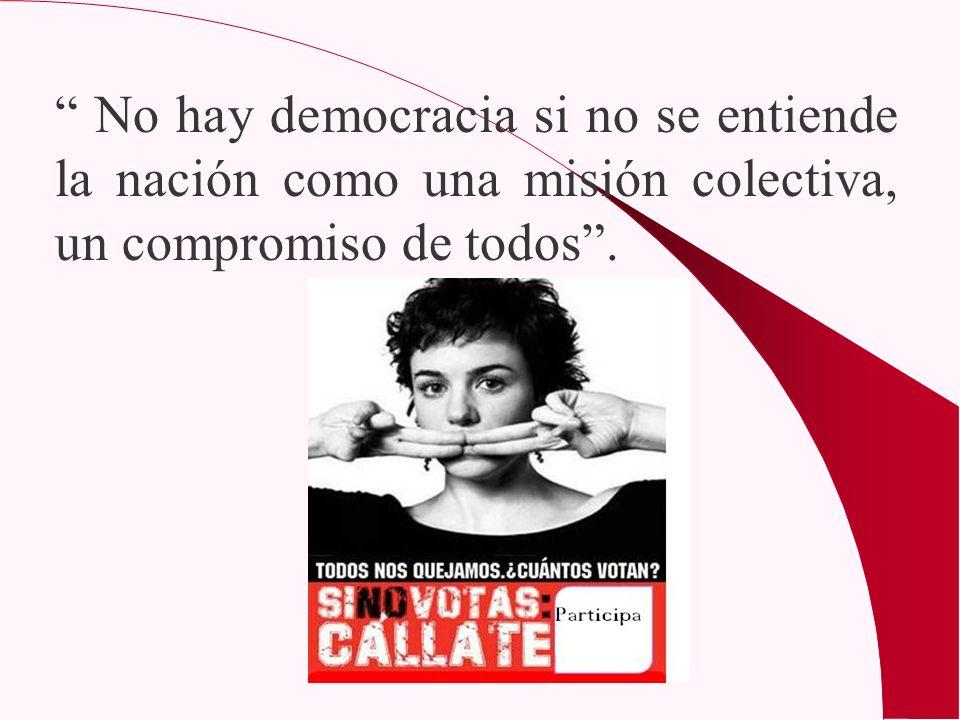 No hay democracia si no se entiende la nación como una misión colectiva, un compromiso de todos .