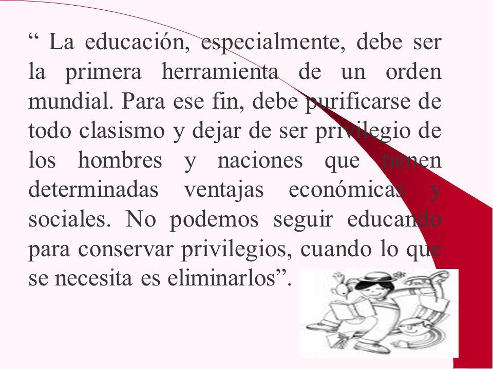La educación, especialmente, debe ser la primera herramienta de un orden mundial.