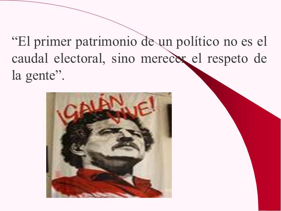 El primer patrimonio de un político no es el caudal electoral, sino merecer el respeto de la gente .