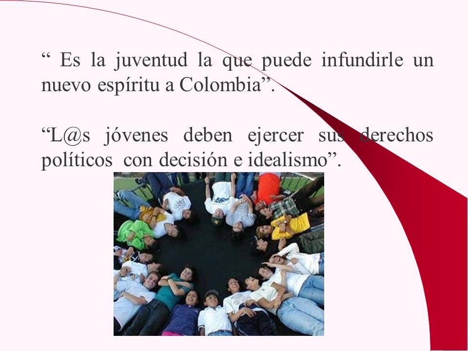Es la juventud la que puede infundirle un nuevo espíritu a Colombia .