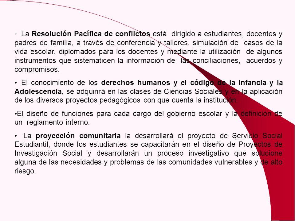 La Resolución Pacífica de conflictos está dirigido a estudiantes, docentes y padres de familia, a través de conferencia y talleres, simulación de casos de la vida escolar, diplomados para los docentes y mediante la utilización de algunos instrumentos que sistematicen la información de las conciliaciones, acuerdos y compromisos.