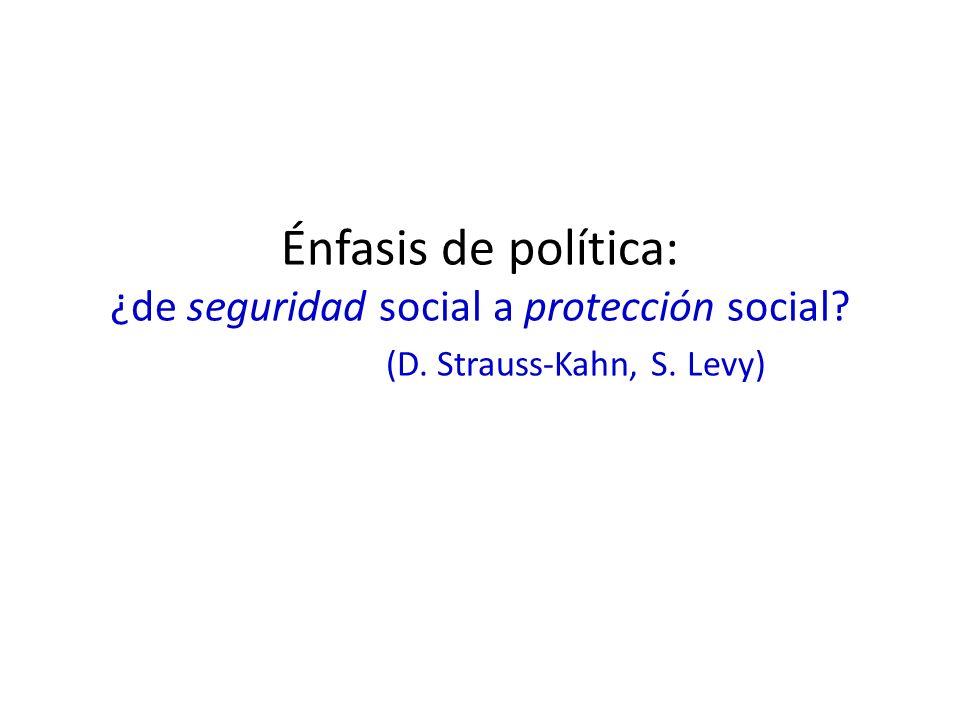 Énfasis de política: ¿de seguridad social a protección social. (D