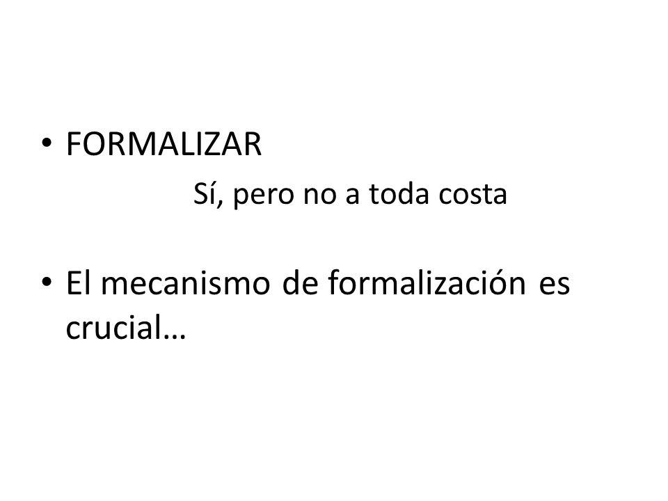 El mecanismo de formalización es crucial…