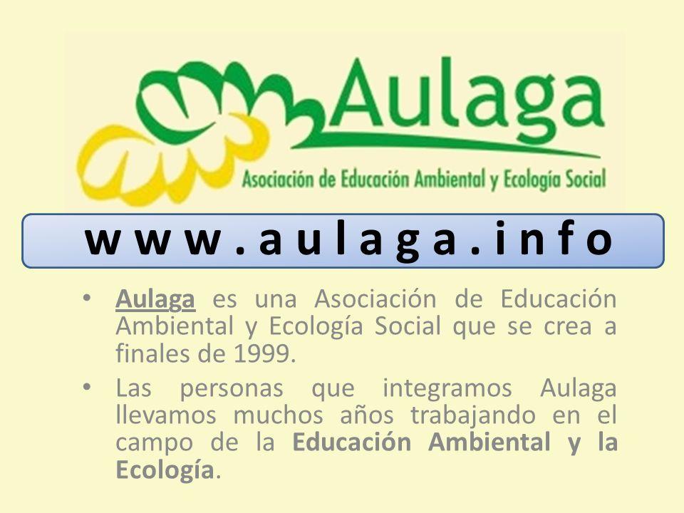 w w w . a u l a g a . i n f o Aulaga es una Asociación de Educación Ambiental y Ecología Social que se crea a finales de 1999.