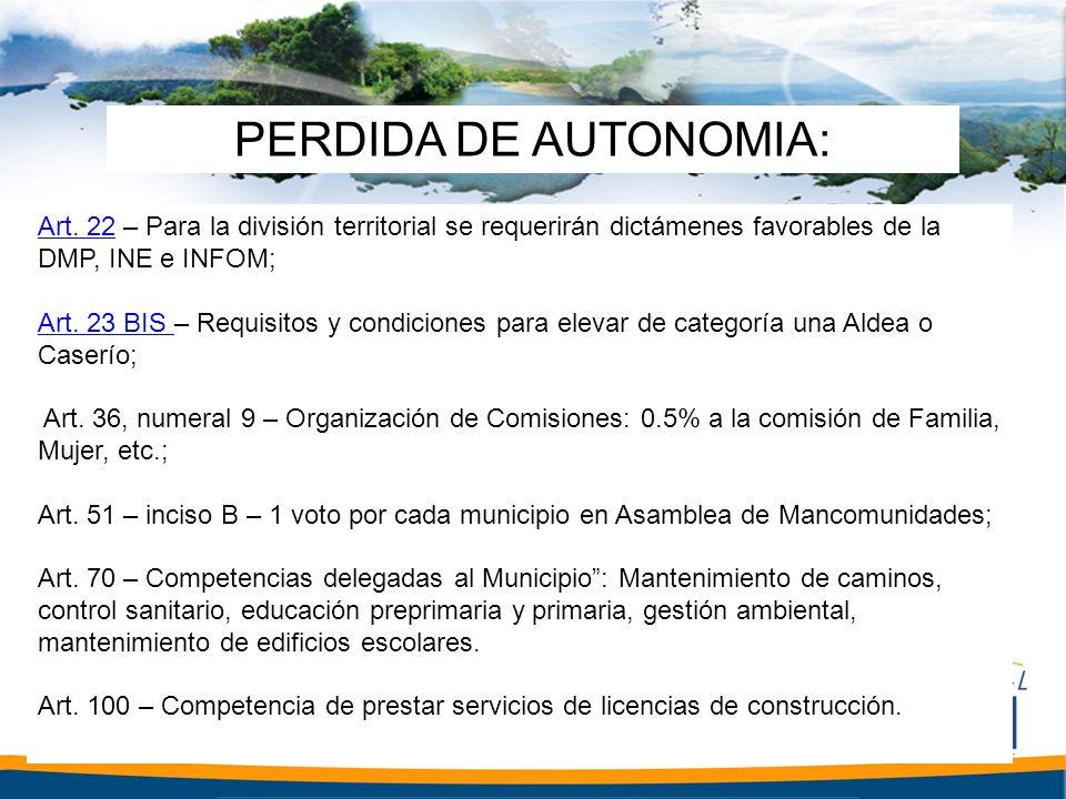 PERDIDA DE AUTONOMIA: Art. 22 – Para la división territorial se requerirán dictámenes favorables de la DMP, INE e INFOM;