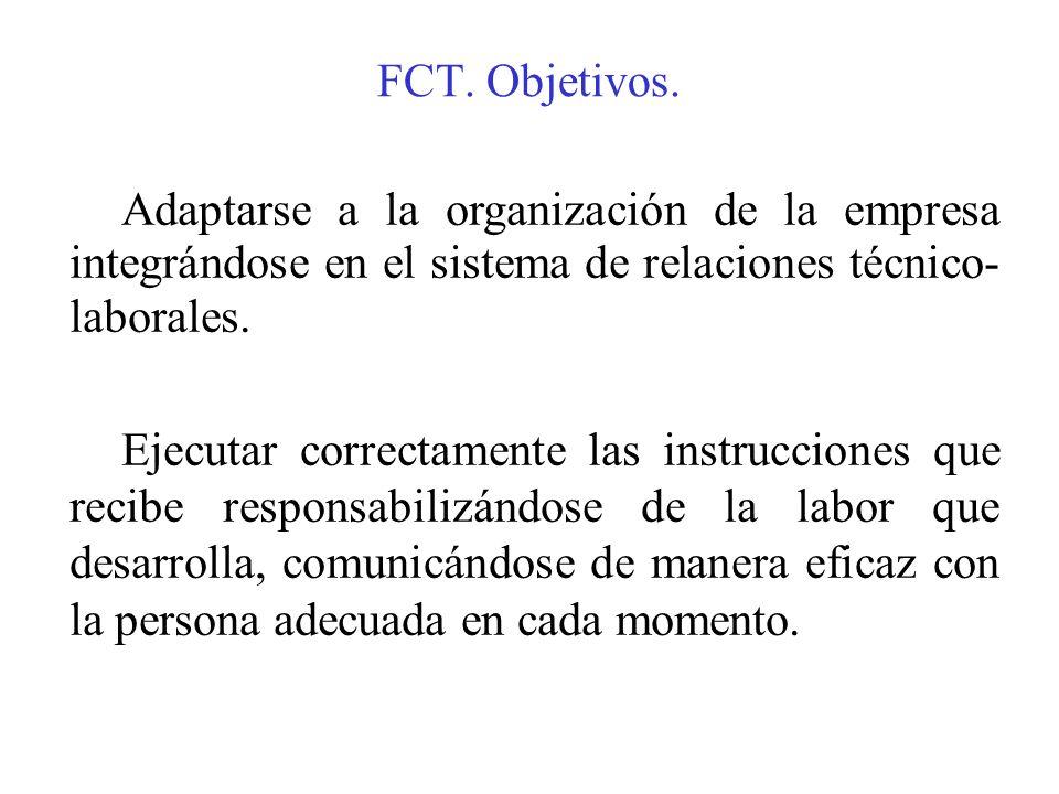 FCT. Objetivos. Adaptarse a la organización de la empresa integrándose en el sistema de relaciones técnico- laborales.