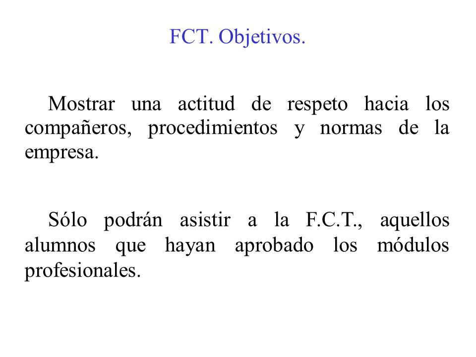 FCT. Objetivos. Mostrar una actitud de respeto hacia los compañeros, procedimientos y normas de la empresa.