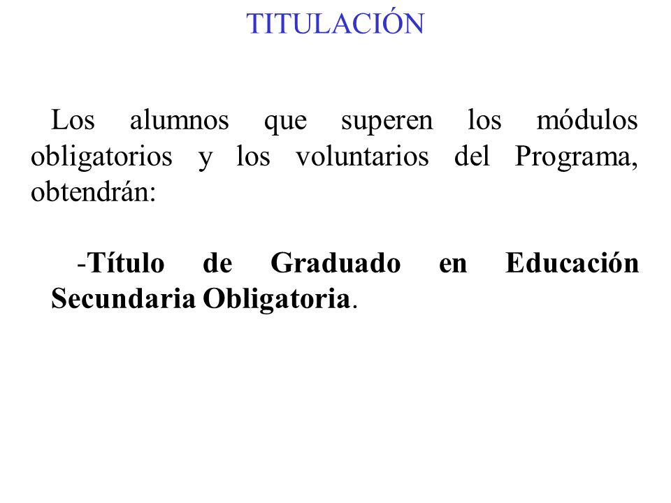 TITULACIÓN Los alumnos que superen los módulos obligatorios y los voluntarios del Programa, obtendrán: