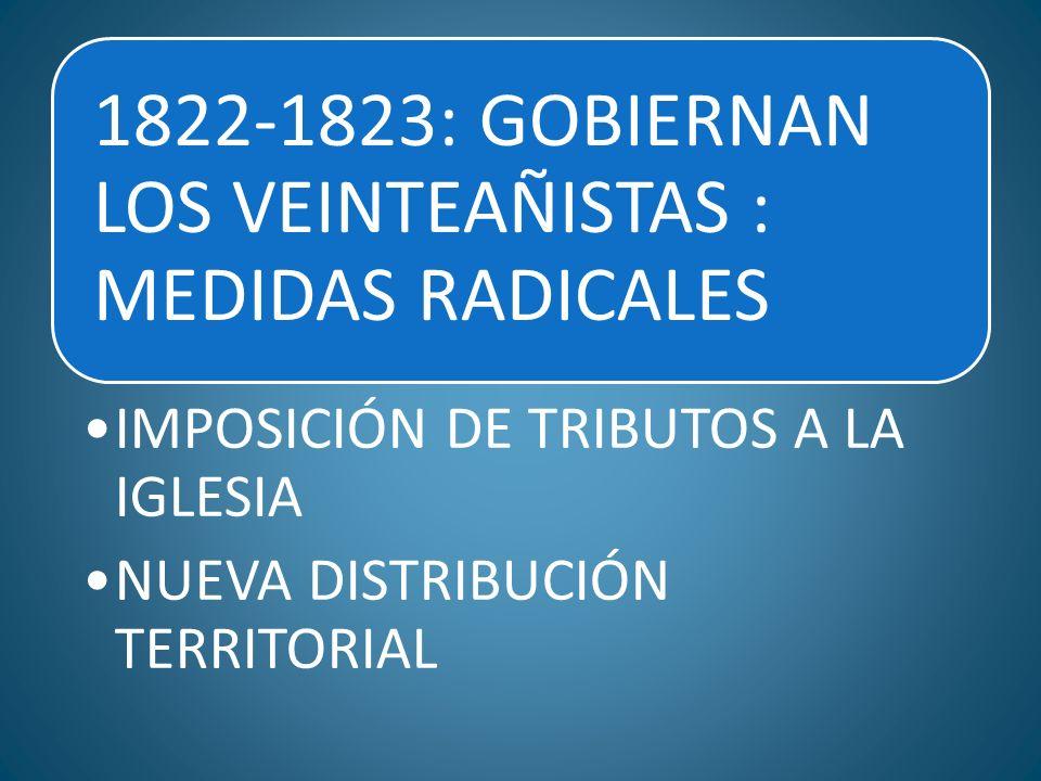1822-1823: GOBIERNAN LOS VEINTEAÑISTAS : MEDIDAS RADICALES