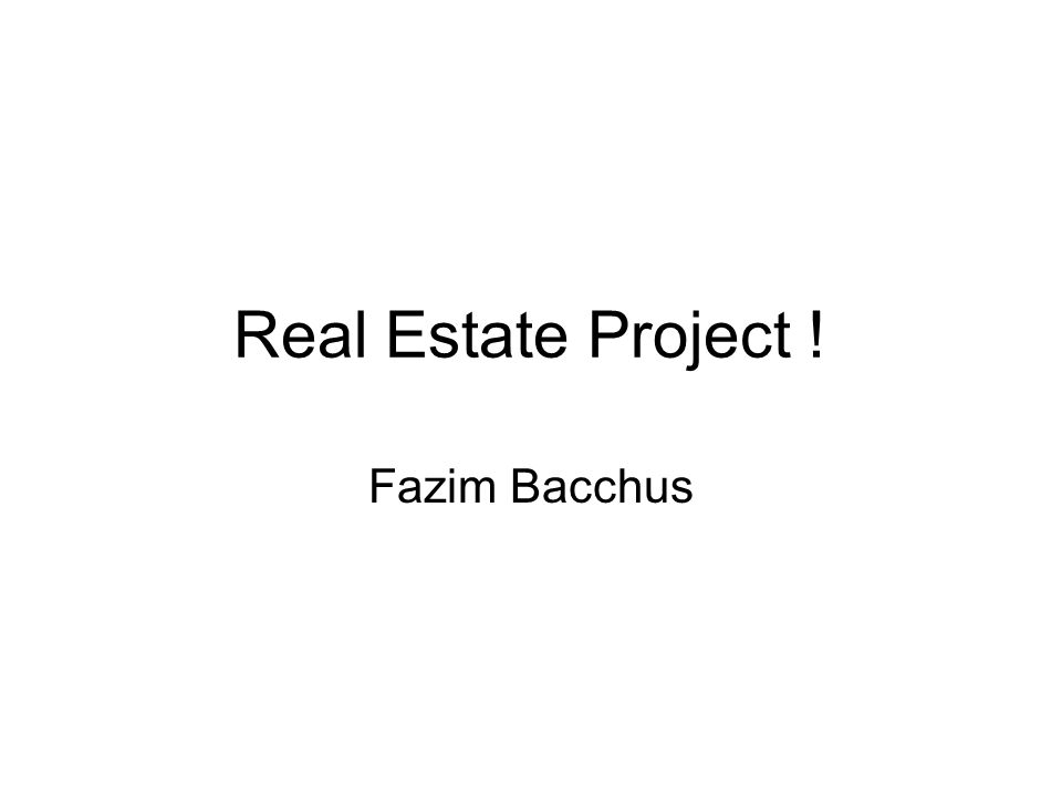 Real Estate Project ! Fazim Bacchus
