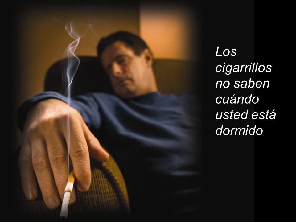 Los cigarrillos no saben cuándo usted está dormido