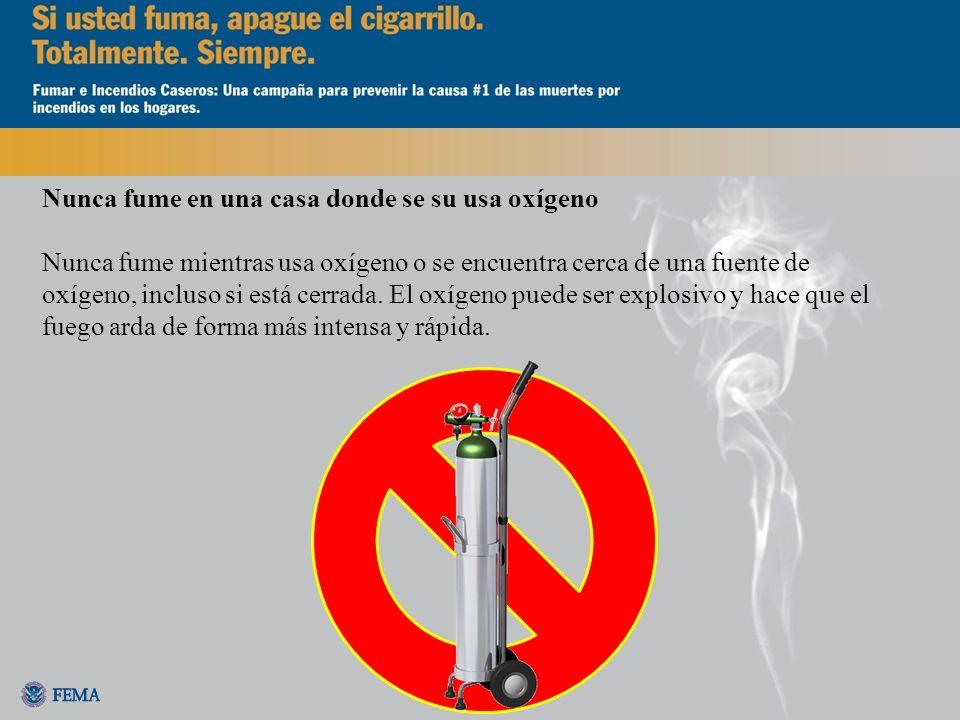 Nunca fume en una casa donde se su usa oxígeno