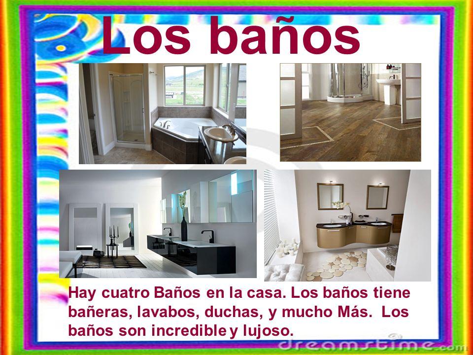 Los baños Hay cuatro Baños en la casa. Los baños tiene bañeras, lavabos, duchas, y mucho Más.