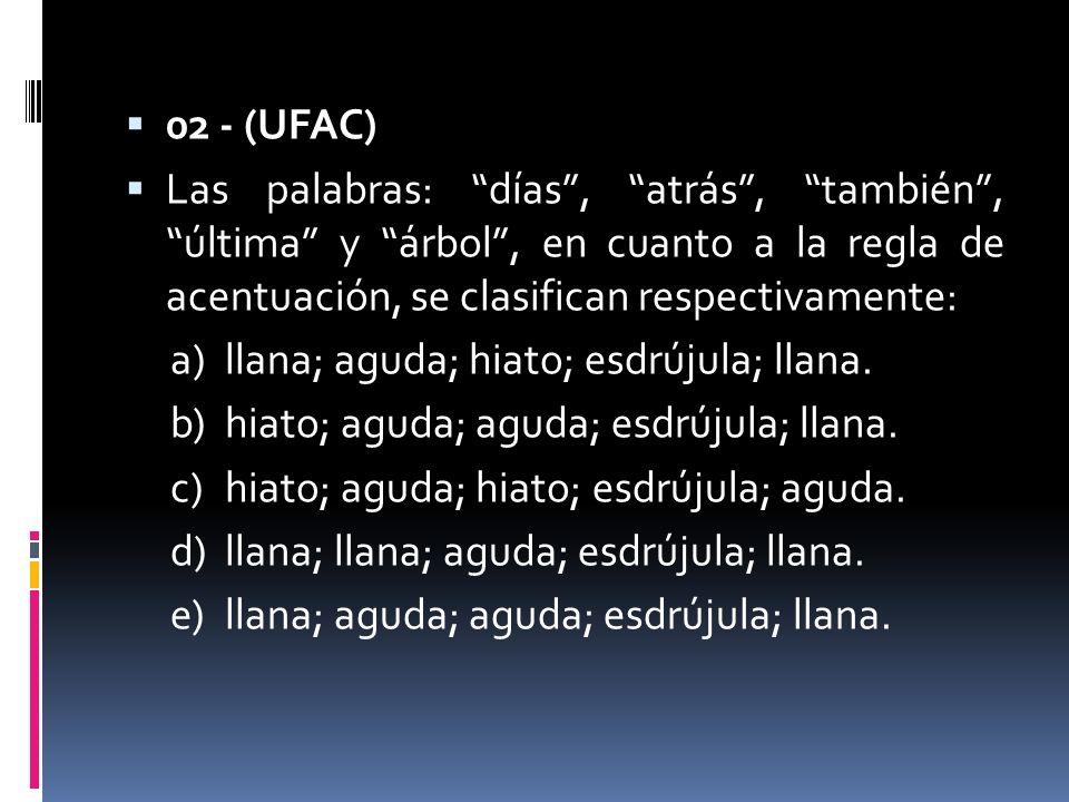 02 - (UFAC) Las palabras: días , atrás , también , última y árbol , en cuanto a la regla de acentuación, se clasifican respectivamente:
