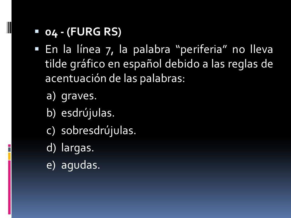 04 - (FURG RS) En la línea 7, la palabra periferia no lleva tilde gráfico en español debido a las reglas de acentuación de las palabras: