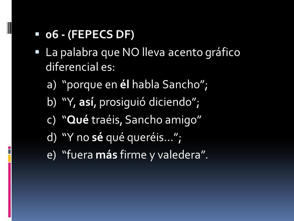 06 - (FEPECS DF) La palabra que NO lleva acento gráfico diferencial es: a) porque en él habla Sancho ;