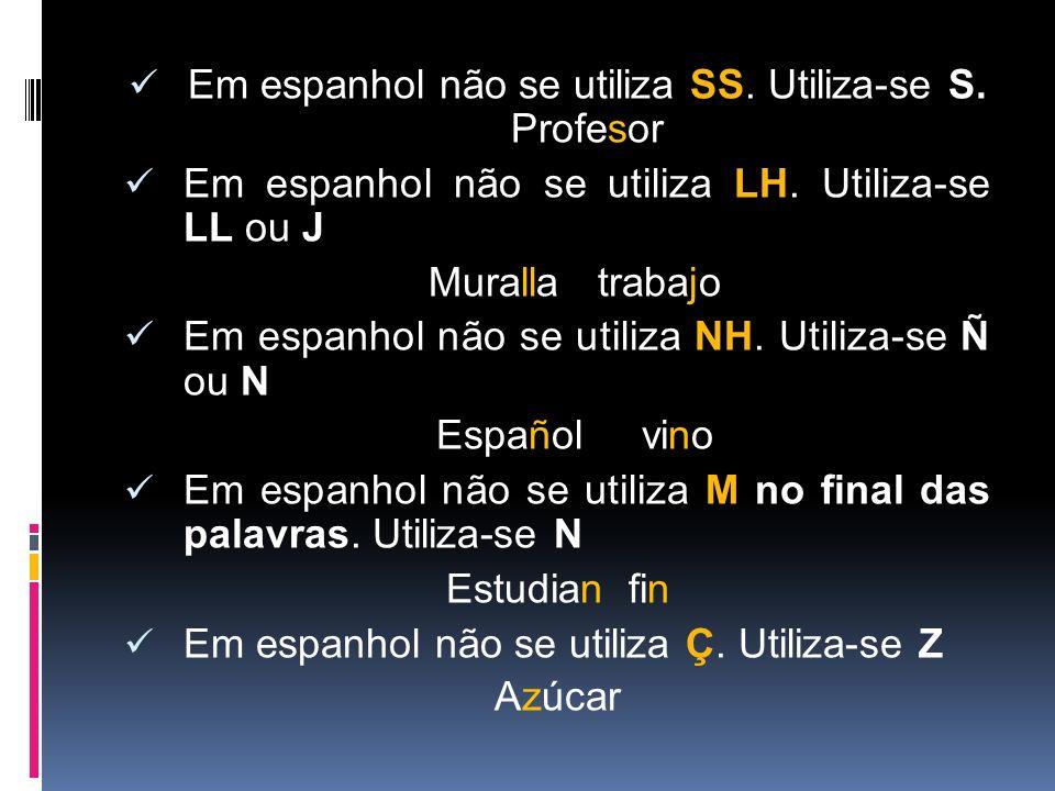 Em espanhol não se utiliza SS. Utiliza-se S. Profesor