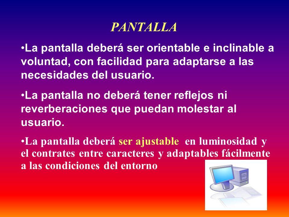 PANTALLA La pantalla deberá ser orientable e inclinable a voluntad, con facilidad para adaptarse a las necesidades del usuario.