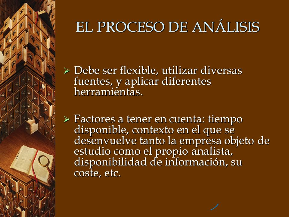EL PROCESO DE ANÁLISIS Debe ser flexible, utilizar diversas fuentes, y aplicar diferentes herramientas.