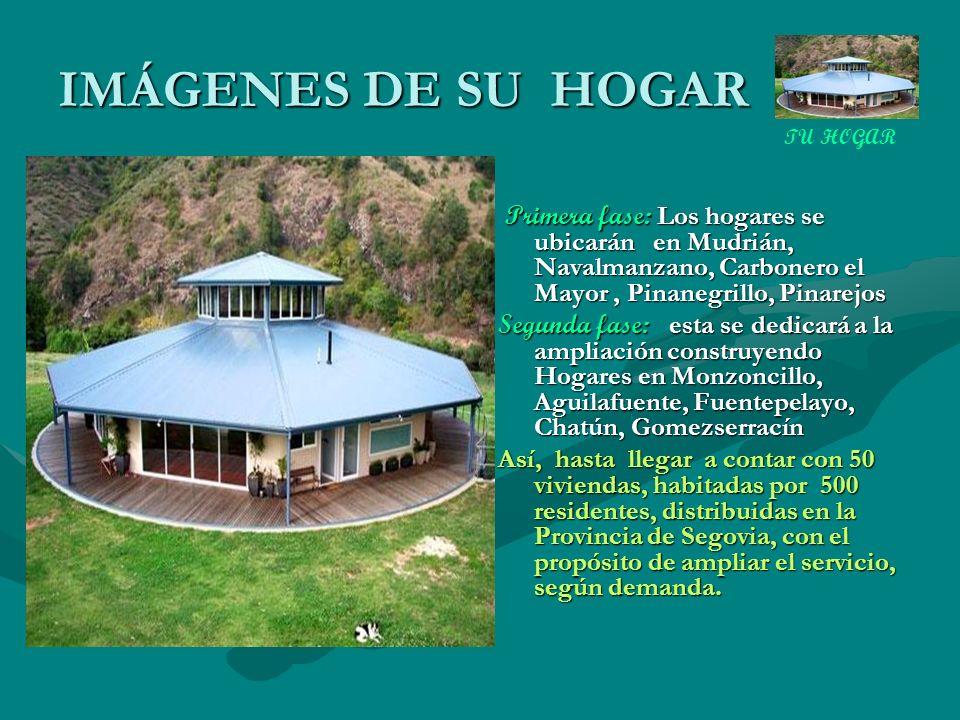 IMÁGENES DE SU HOGAR TU HOGAR. Primera fase: Los hogares se ubicarán en Mudrián, Navalmanzano, Carbonero el Mayor , Pinanegrillo, Pinarejos.