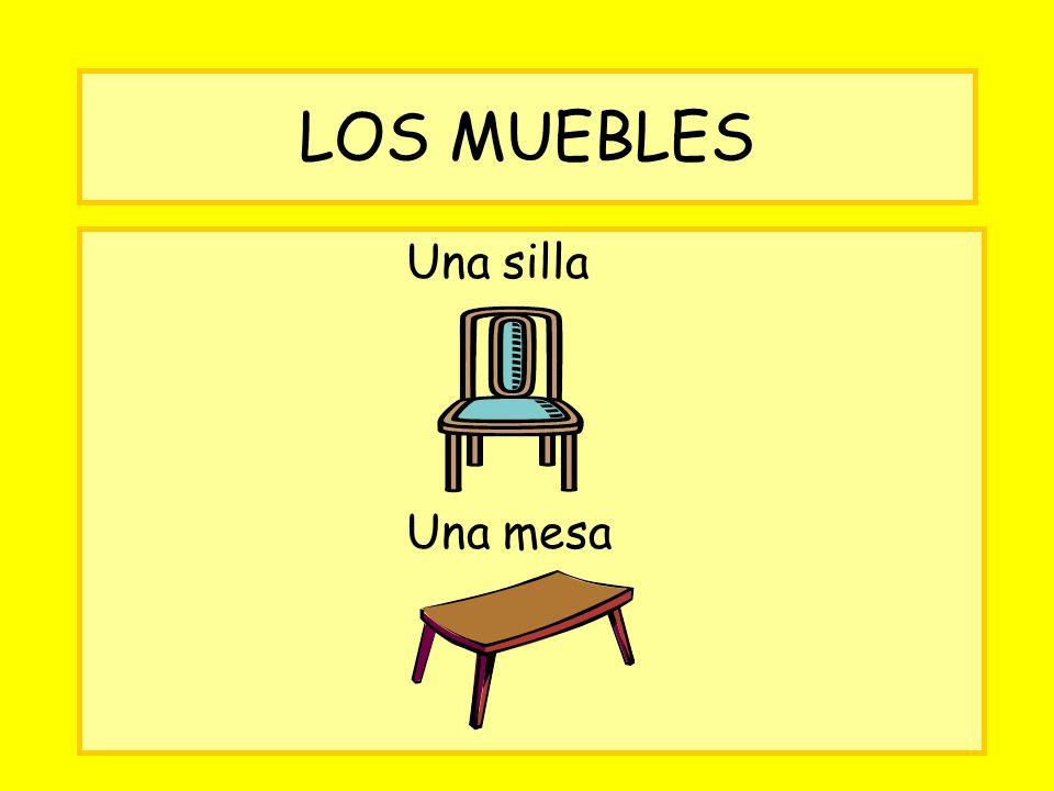 LOS MUEBLES Una silla Una mesa