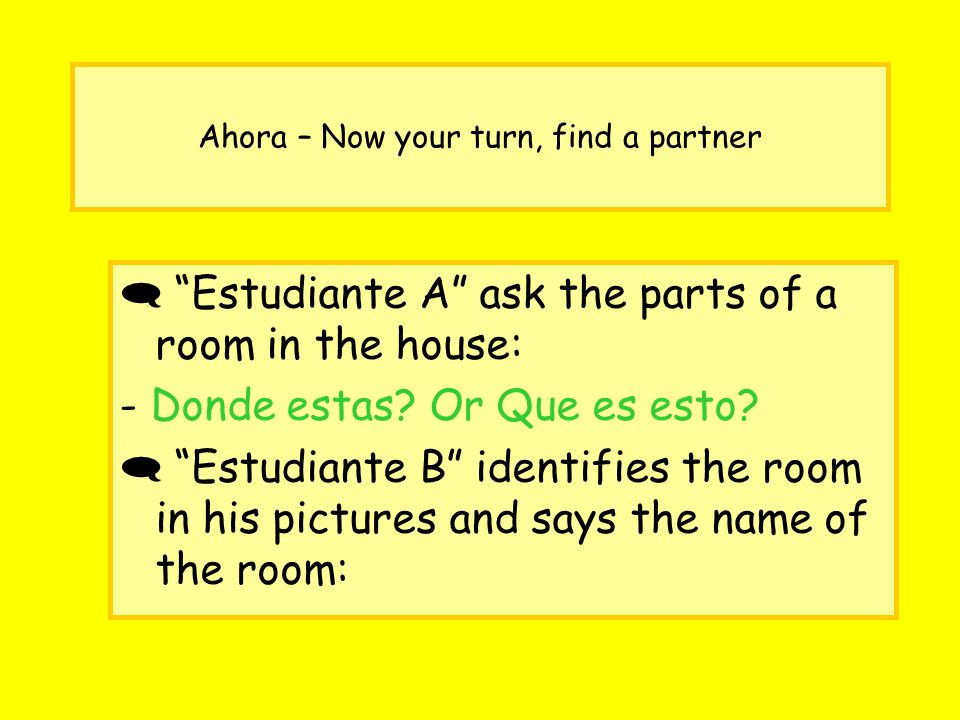 Ahora – Now your turn, find a partner