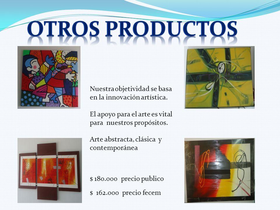 Otros productos Nuestra objetividad se basa en la innovación artística. El apoyo para el arte es vital para nuestros propósitos.