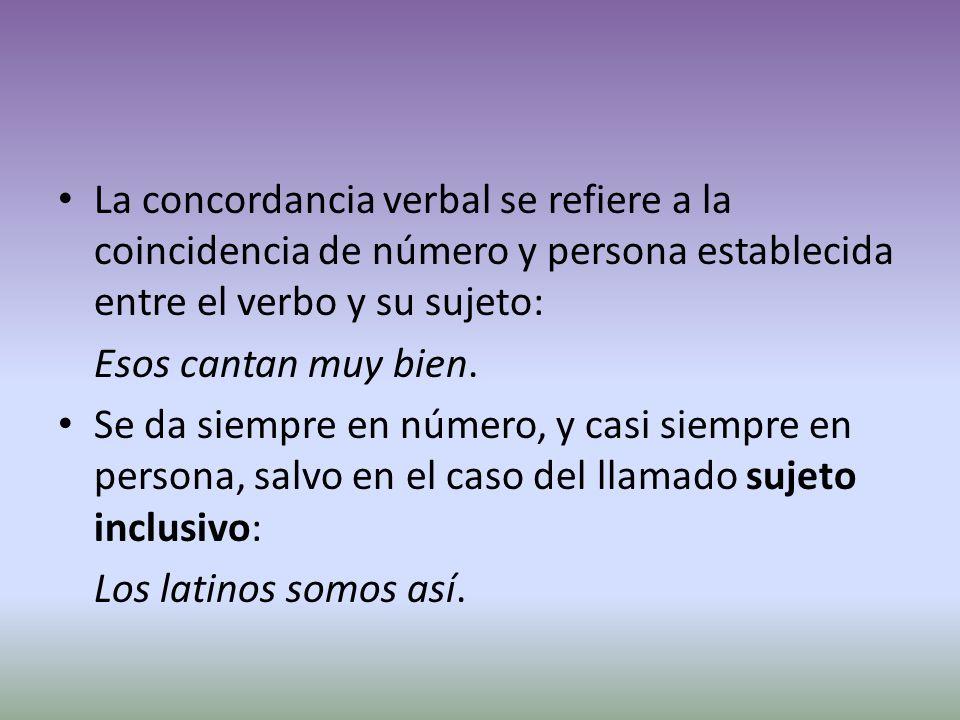 La concordancia verbal se refiere a la coincidencia de número y persona establecida entre el verbo y su sujeto: